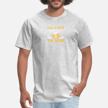 Im Here For The Beer Golf And Beer That Why Im Here Golf Beer - Men's T-Shirt