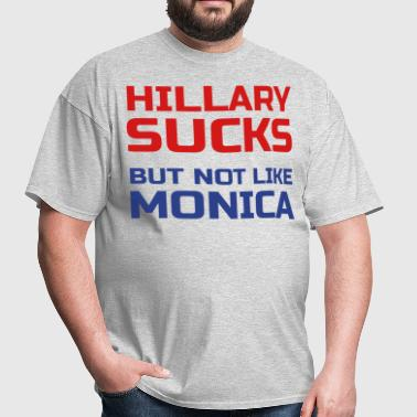 Hillary Sucks Not Monica - Men's T-Shirt