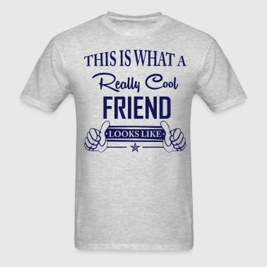 This Is What a Really Cool Friend Looks Like - Men's T-Shirt