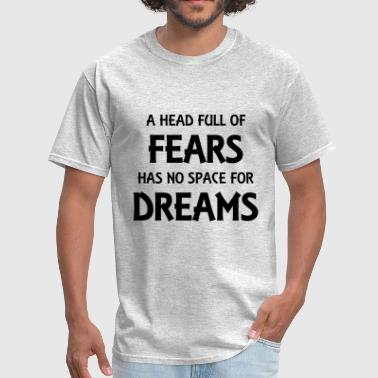 A head full of fears has no space for dreams - Men's T-Shirt