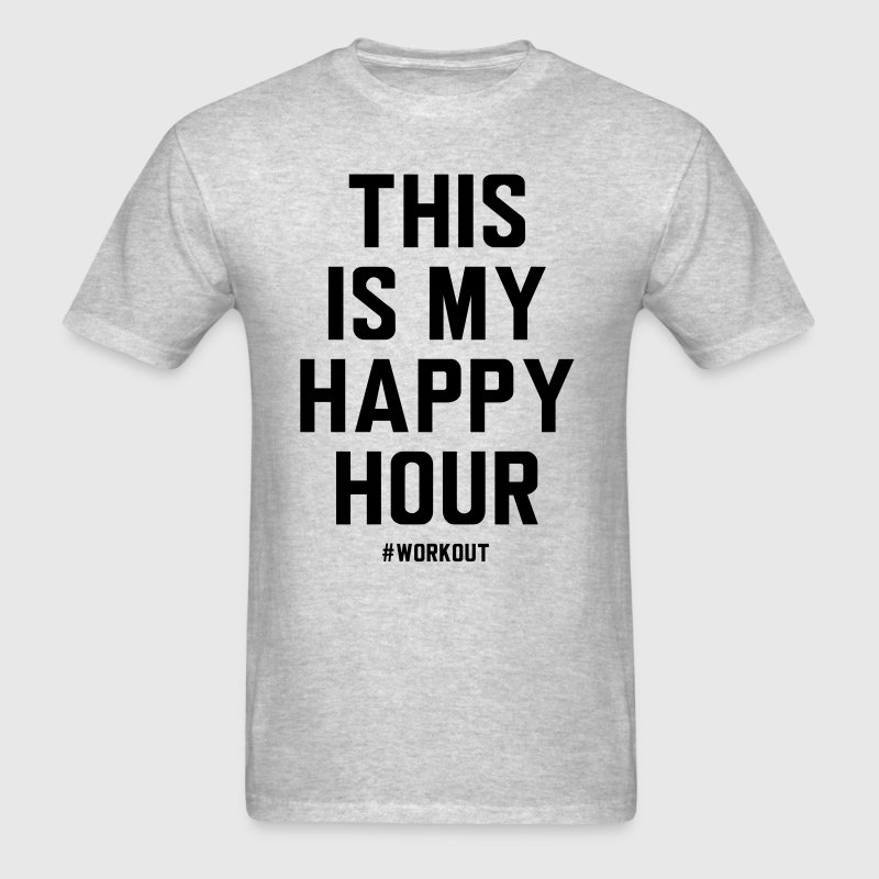 This is my happy hour. Workout - Men's T-Shirt