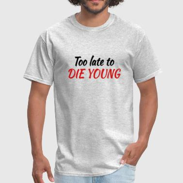 Too late to die young - Men's T-Shirt