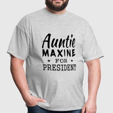 Auntie Maxine for President  - Men's T-Shirt