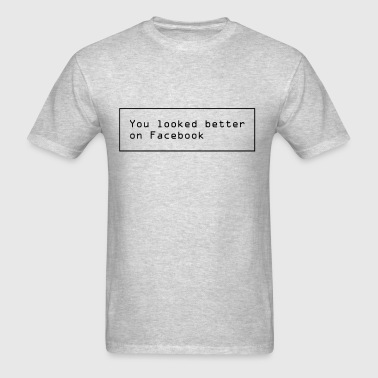 You Looked Better on Facebook - Men's T-Shirt