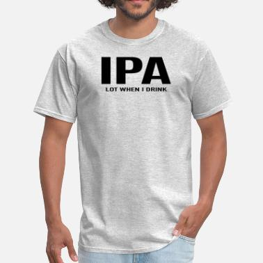 I Love Ipa IPA Lot When I Drink - Men's T-Shirt