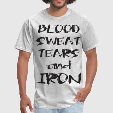 Blood, Sweat, Tears And Iron - Men's T-Shirt