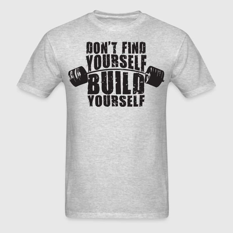 Don't Find Yourself, Build Yourself - Men's T-Shirt