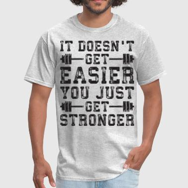 T Never Gets Easier You Just Get Stronger It Doesn't Get Easier, You Just Get Stronger - Men's T-Shirt