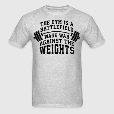 The Gym Is A Battlefield - Wage War On The Weights - Men's T-Shirt