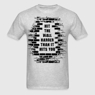 Hit The Wall Harder Than It Hits You - Men's T-Shirt