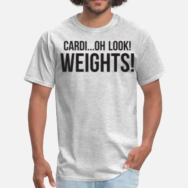 Oh Look Cardi...oh look! Weights! - Men's T-Shirt