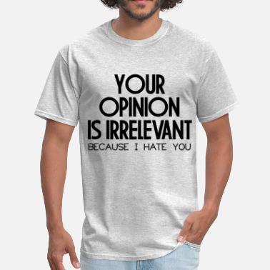 Opinion IRRELEVANT OPINION - Men's T-Shirt