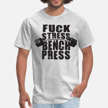 Fuck Crossfit Fuck Stress, Bench Press - Men's T-Shirt
