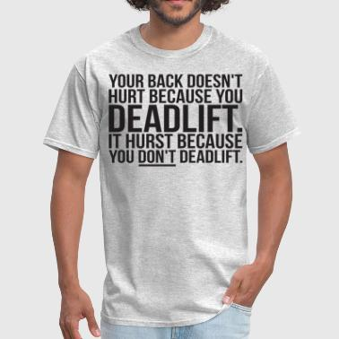 Your Back Hurts Because You DON'T Deadlift - Men's T-Shirt