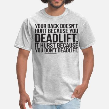 Deadlifting Your Back Hurts Because You DON'T Deadlift - Men's T-Shirt