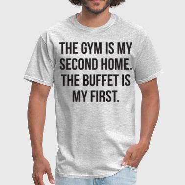 Gym and Buffet Is My Home - Men's T-Shirt