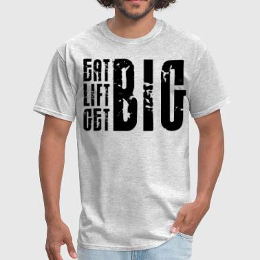Eat Big, Lift Big, Get Big - Men's T-Shirt