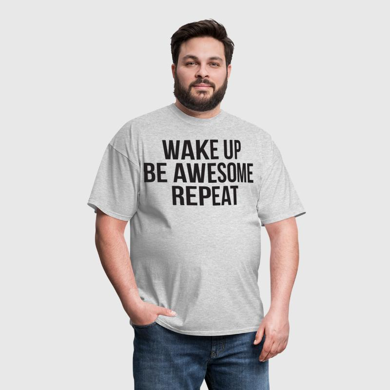 Wake Up, Be Awesome, Repeat - Men's T-Shirt