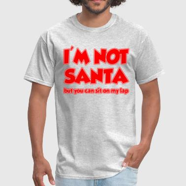 But You Can Sit On My Lap I'M NOT SANTA BUT YOU CAN SIT ON MY LAP - Men's T-Shirt