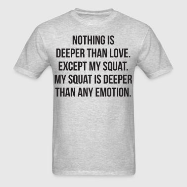 My Squat Is Deeper Than Love - Leg Day Humor - Men's T-Shirt