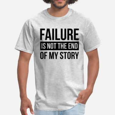 End Of Story FAILURE IS NOT THE END OF MY STORY - Men's T-Shirt