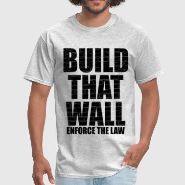 BUILD THAT WALL - Men's T-Shirt