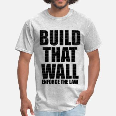 No Wall BUILD THAT WALL - Men's T-Shirt