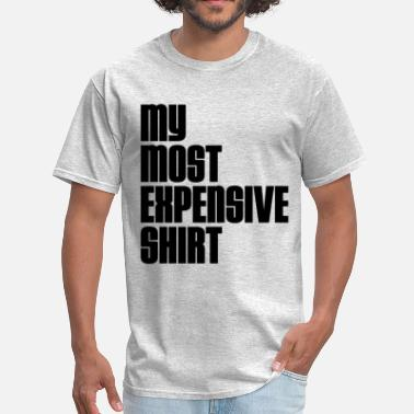 Expensive MOST EXPENSIVE ONE - Men's T-Shirt