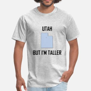 Funny Height Jokes Utah But I Am Taller - Men's T-Shirt