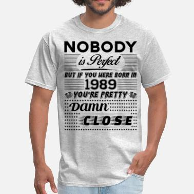 Born 1989 IF YOU WERE BORN IN 1989 - Men's T-Shirt