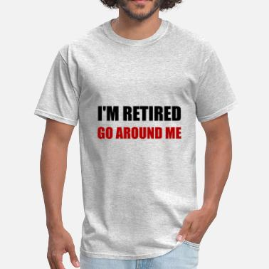 Elderly Joke I Am Retired Go Around Me - Men's T-Shirt