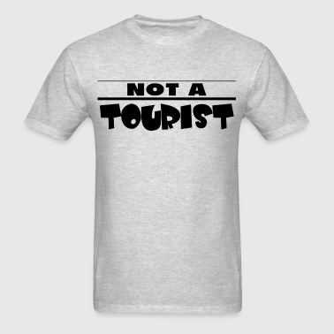 NOT A TOURIST - Men's T-Shirt