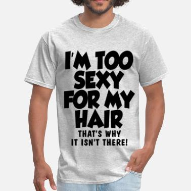 Too Sexy For My I'm Too Sexy For My Hair - Men's T-Shirt