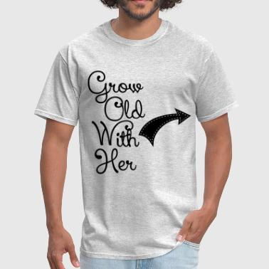 GROW OLD WITH HER - Men's T-Shirt