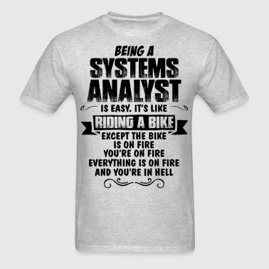 Being A Systems Analyst... - Men's T-Shirt