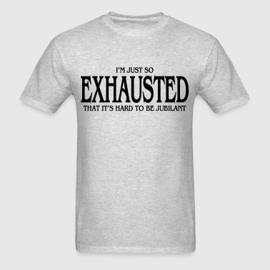 EXHAUSTED - Men's T-Shirt