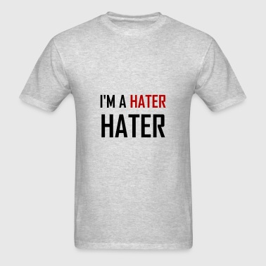 I Am A Hater Hater - Men's T-Shirt
