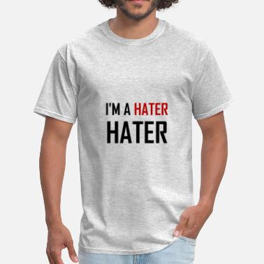 Trump Hater I Am A Hater Hater - Men's T-Shirt