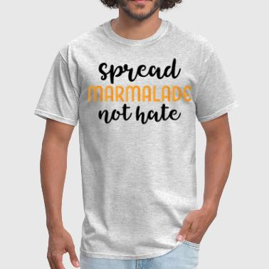 Spread Jam Spread Marmalade Not Hate - Men's T-Shirt