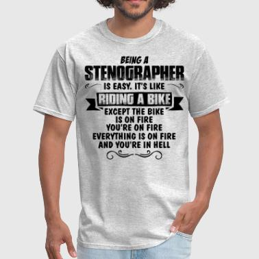 Being A Writer Is Easy Its Like Riding A Bike Except The Bike Is On Fire Youre On Fire Everything Is Being A Stenographer... - Men's T-Shirt