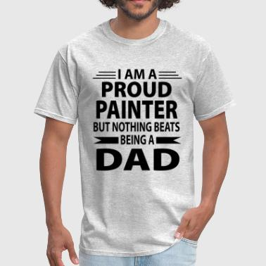 Proud Painter But Nothing Beats Being A Dad - Men's T-Shirt