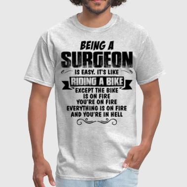 Being A Surgeon... - Men's T-Shirt
