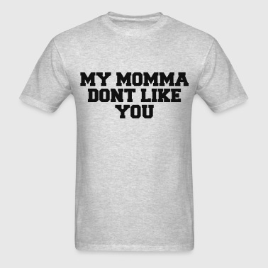 MOMMA DONT LIKE YOU - Men's T-Shirt