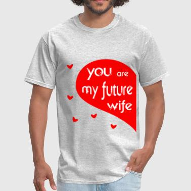 My Future Wife future wife - Men's T-Shirt