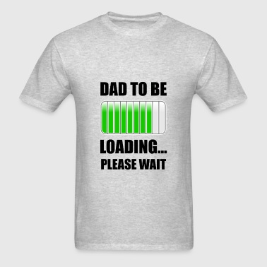 Dad To Be Loading - Men's T-Shirt