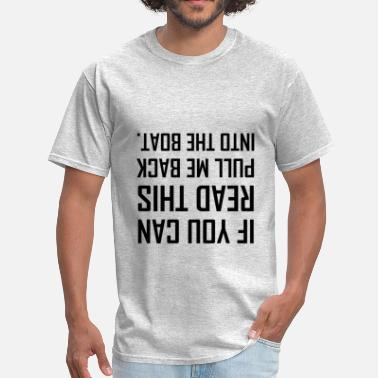 If You Can Read This Pull Me Back Into The Boat Pull Me Back Into Boat - Men's T-Shirt