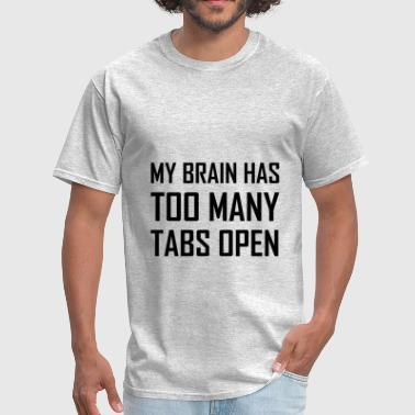 My Brain Too Many Tabs Op - Men's T-Shirt