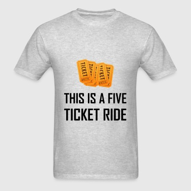 This Is A Five Ticket Rid - Men's T-Shirt