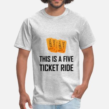 Rid This Is A Five Ticket Rid - Men's T-Shirt