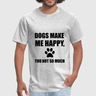 Dogs Make Me Happy You No - Men's T-Shirt